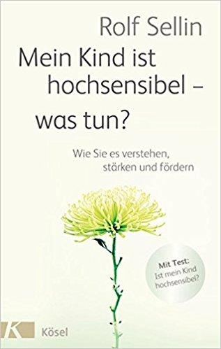 """""""Mein Kind ist hochsensibel - was tun?"""" von Rolf Sellin (Rezension)"""