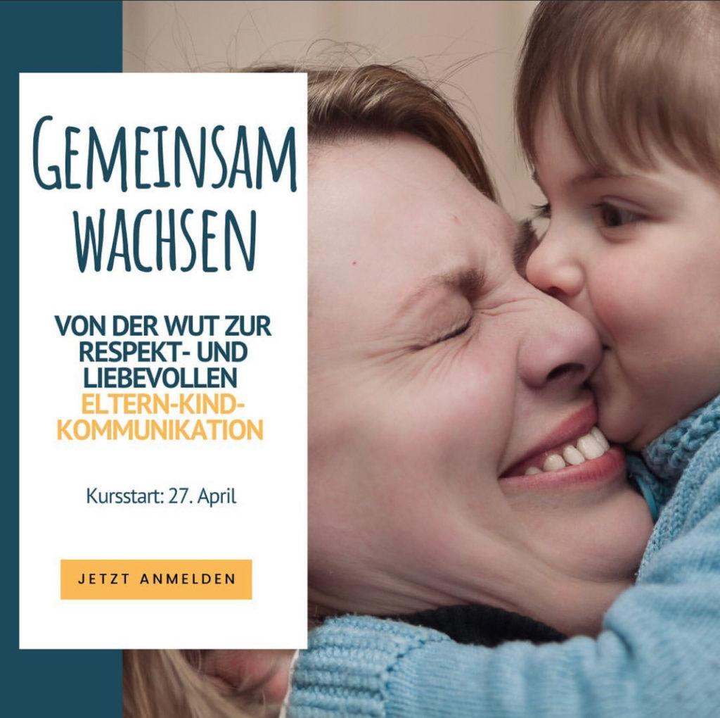 """""""Gemeinsam wachsen - Von der Wut zur respekt- und liebevollen Eltern-Kind-Kommunikation"""" - Der Onlinekurs startet am Montag, 27.04. und ist noch bis zum 24.04. buchbar!"""